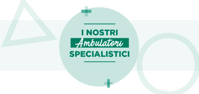 Speciale ambulatori: la nostra assistenza ambulatoriale completa